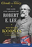 Michael Korda Clouds of Glory LP: The Life and Legend of Robert E. Lee