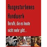 """Ausgestorbenes Handwerk: Berufe, die es heute nicht mehr gibt...von """"Friedrich Zwiebler"""""""
