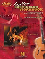 Guitar Fretboard Workbook (Music Instruction): A Complete System for Understanding the Fretboard For Acoustic or Electric Guitar