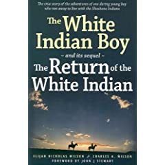 The White Indian Boy: and its sequel The Return of the White Indian Boy by Elijah Nicholas Wilson,&#32;Charles A Wilson and John J Stewart