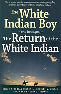 The White Indian Boy: and its sequel The Return of the White Indian Boy by Elijah Nicholas Wilson, Charles A Wilson and John J Stewart