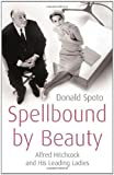 Spellbound by beauty: Alfred Hitchcock and his leading ladies / by Donald Spoto (0091797233) by Spoto, Donald