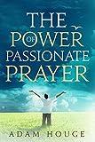The Power Of Passionate Prayer