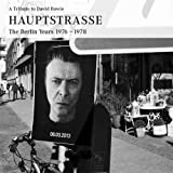 A Tribute to David Bowie HAUPTSTRASSE The Berlin Years 1976-1978