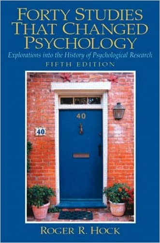 Forty Studies that Changed Psychology: Explorations into the History of Psychological Research written by Roger R. Hock