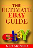 Ebay: The Ultimate Ebay Guide (Ebay Business- Ebay Selling- How to Make Money With eBay- Ebay Guide for Beginners) (Englis...