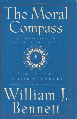 The Moral Compass: Stories for a Life's Journey, William J. Bennett