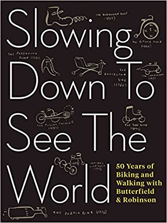 Slowing Down to See the World: 50 Years of Biking and Walking with Butterfield & Robinson