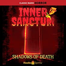 Inner Sanctum: Shadows of Death Radio/TV Program by  Radio Spirits, Inc. Narrated by Raymond Johnson, Paul McGrath, Mercedes McCambridge