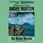 The Beast Master (       UNABRIDGED) by Andre Norton Narrated by Richard J. Brewer
