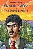 echange, troc Christophe Delbrouck - Frank Zappa & l'Amérique parfaite : Tome 3 (1978-1993)