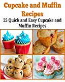 Cupcake and Muffin Recipes:  25 Quick Cupcake and Muffin Recipes that will Change your Life: (killer cupcakes, cupcakes, cupcakes recipes, muffins, muffins recipes)