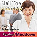 Nail the Interview Hypnosis: Get the Job & Business Skills, Guided Meditation, Binaural Beats, Positive Affirmations  by Rachael Meddows Narrated by Rachael Meddows