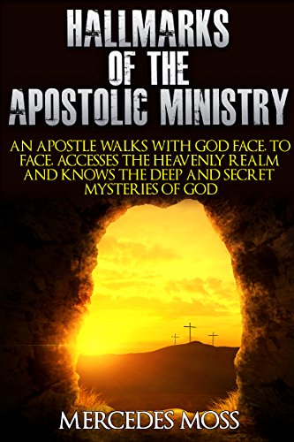 hallmarks-of-the-apostolic-ministry-an-apostle-walks-with-god-face-to-face-accesses-the-heavenly-rea