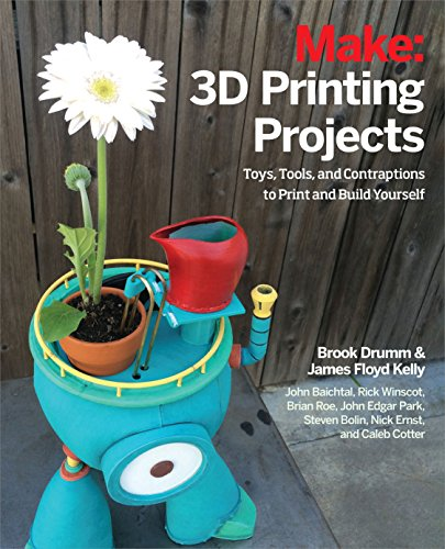 3D Printing Projects: Toys, Bots, Tools, and Vehicles To Print Yourself