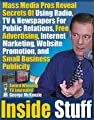 Inside Stuff: Mass Media Pros Reveal The Secrets Of Using Radio, TV & Newspapers For Public Relations, Free Advertising, Internet Marketing, Website Promotion, and Small Business Publicity