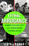 img - for Lethal Arrogance: Human Fallibility and Dangerous Technologies book / textbook / text book