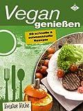 Vegan genie�en - 50 schnelle und schmackhafte Rezepte (Kreative K�che 2)