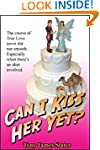 Can I Kiss Her Yet?: A True Tale of L...