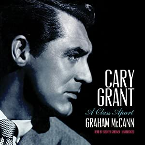 Cary Grant: A Class Apart | [Graham McCann]