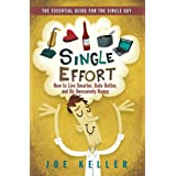 Single Effort: How to Live Smarter, Date Better, and Be Awesomely Happy ~ Joe Keller