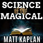 Science of the Magical: From the Holy Grail to Love Potions to Superpowers | Matt Kaplan