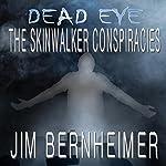 Dead Eye: The Skinwalker Conspiracies | Jim Bernheimer