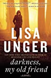 Darkness, My Old Friend: A Novel (0307465187) by Unger, Lisa