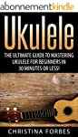 Ukulele: The Ultimate Guide to Master...