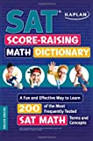 img - for Kaplan SAT Score-Raising Math Dictionary: A Fun and Effective Way to Learn 200 of the Most Frequently Tested SAT Math Terms and Concepts (Kaplan Test Prep) book / textbook / text book
