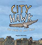 Meghan McCarthy City Hawk: The Story of Pale Male