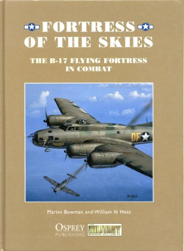 Fortress of the Skies: The B-17 Flying Fortress in Combat