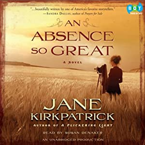 An Absence So Great: A Novel | [Jane Kirkpatrick]