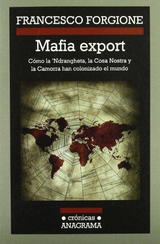 mafia-export-como-la-ndrangheta-la-cosa-nostra-y-la-camorra-han-colonizado-el-mundo-como-la-ndranghe