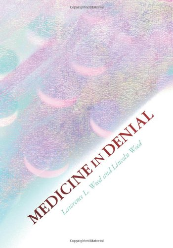 Medicine in Denial|Lawrence L. Weed|Appeal Academy