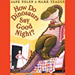 How Do Dinosaurs Say Goodnight? (       UNABRIDGED) by Jane Yolen Narrated by Jane Yolen