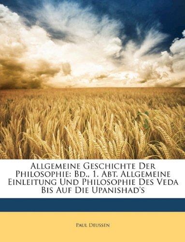 Allgemeine Geschichte Der Philosophie: Bd., 1. Abt. Allgemeine Einleitung Und Philosophie Des Veda Bis Auf Die Upanishad's