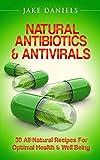 Natural Antibiotics & Antivirals: 30 All-Natural Recipes For Optimal Health & Well Being