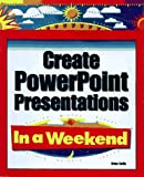 Create Powerpoint Presentations in a Weekend (0761512942) by Reilly, Brian