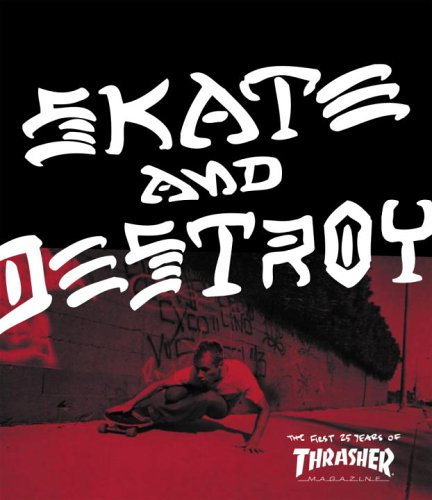 Thrasher Skate and Destroy: The First 25 Years of Thrasher Magazine (High Speed Productions)