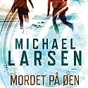 Mordet på øen Hörbuch von Michael Larsen Gesprochen von: Morten Rønnelund
