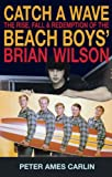 "Catch a Wave: The Rise, Fall and Redemption of the ""Beach Boys'"" Brian Wilson"