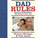 Dad Rules: Notes on Fatherhood, the World's Best Job (       UNABRIDGED) by Tom Lynch, Michael Milligan Narrated by Oliver Wyman