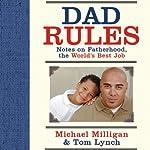 Dad Rules: Notes on Fatherhood, the World's Best Job   Tom Lynch,Michael Milligan
