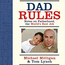 Dad Rules: Notes on Fatherhood, the World's Best Job Audiobook by Tom Lynch, Michael Milligan Narrated by Oliver Wyman