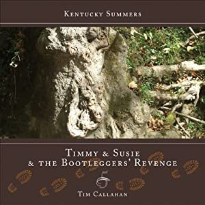 Timmy and Susie and the Bootleggers' Revenge | [Tim Callahan]