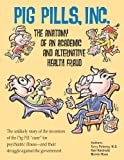 Pig Pills Inc The Anatomy of an Academic and Alernative Health Fraud