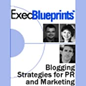 Blogging: Strategies for PR and Marketing Professionals: ExecBlueprint | [Lydia Graham, Chris Houchens, Dean Trevelino]