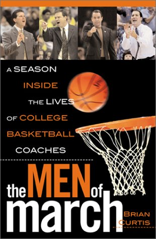 The Men of March: A Season Inside the Lives of College Basketball Coaches, Brian Curtis
