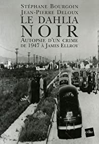 Le Dahlia Noir : Autopsie d'un crime de 1947� James Ellroy par St�phane Bourgoin